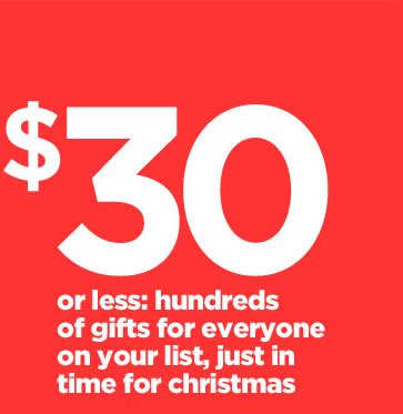 $30 or less: hundreds for everyone on your list, just in time for christmas