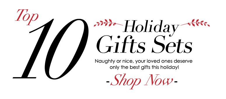Top Ten Holiday Gifts Sets LP Top 10 Holiday Gifts Sets  Naughty or nice, your loved ones deserve only the best gifts this holiday! Shop Now>>