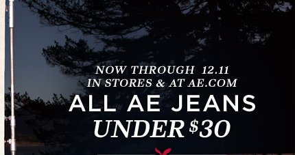 Now Through 12.11 In Stores & At AE.com | All AE Jeans Under $30