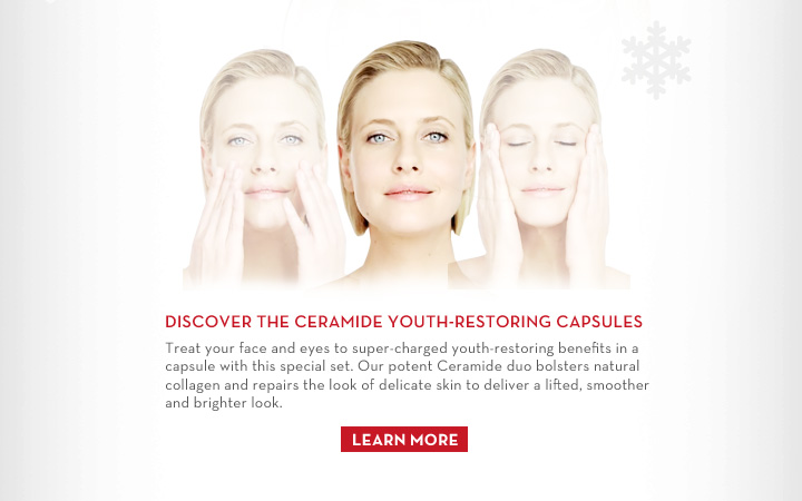 DISCOVER THE CERAMIDE YOUTH-RESTORING CAPSULES. Treat your face and eyes to super-charged youth-restoring benefits in a capsule with this special  set. Our potent Ceramide duo bolsters natural collagen and repairs the look of delicate skin to deliver a lifted, smoother and brighter look. LEARN MORE.