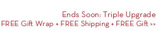 Ends Soon: Triple Upgrade. FREE Gift Wrap + FREE Shipping + FREE Gift
