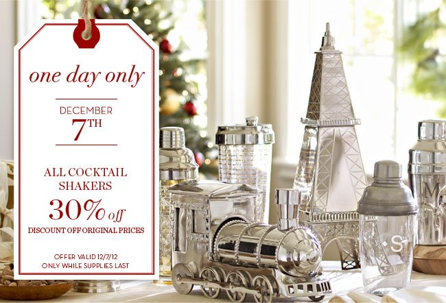 one day only - DECEMBER 7TH - ALL COCKTAIL SHAKERS 30% off - DISCOUNT OFF ORIGINAL PRICES - OFFER VALID 12/7/12 ONLY WHILE SUPPLIES LAST
