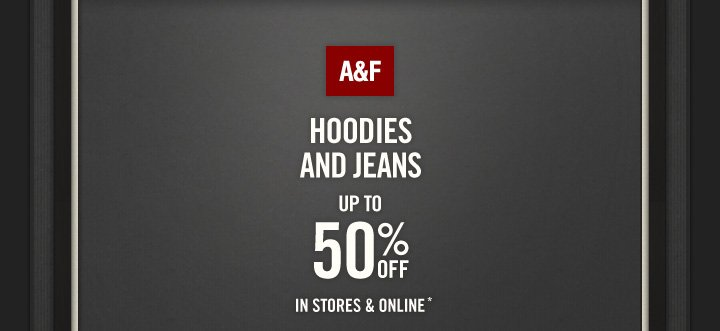 A&F HOODIES AND JEANS UP TO 50% OFF IN STORES & ONLINE*