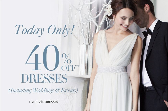 Get there in time: Order by 12/19 for delivery by 12/24!*  Today Only!  40% Off** DRESSES  (Including Weddings & Events)  Use Code DRESSES