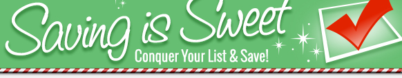 Saving is Sweet. Conquer Your List & Save!