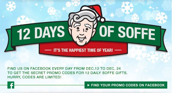 12 Days of Soffe! Find us on Facebook every day from Dec. 12 to Dec. 24 to get The secret promo codes for 12 daily Soffe Gifts. Hurry, codes are limited!