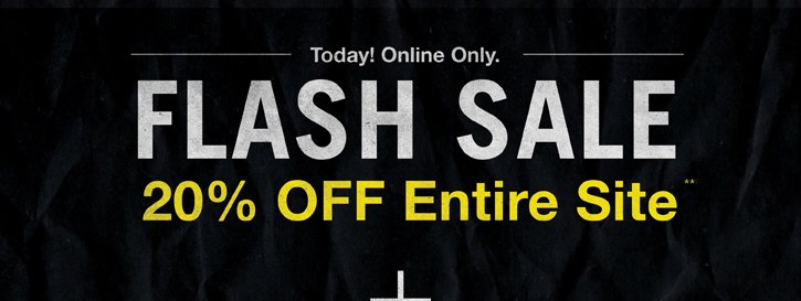 TODAY! ONLINE ONLY. FLASH SALE 20% OFF ENTIRE SITE**