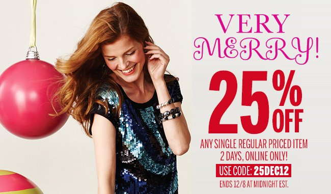 Very Merry! 25% off Any Single Regular Priced Item. 2 Days, Online Only! Use Code: 25DEC12. Ends 12/8 at Midnight EST.