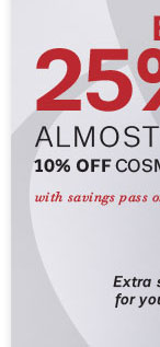 Extra 25% off almost everything with savings pass.