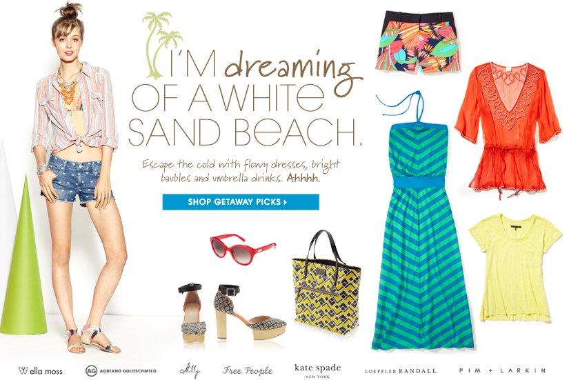 I'M dreaming OF A WHITE SAND BEACH. SHOP GETAWAY PICKS