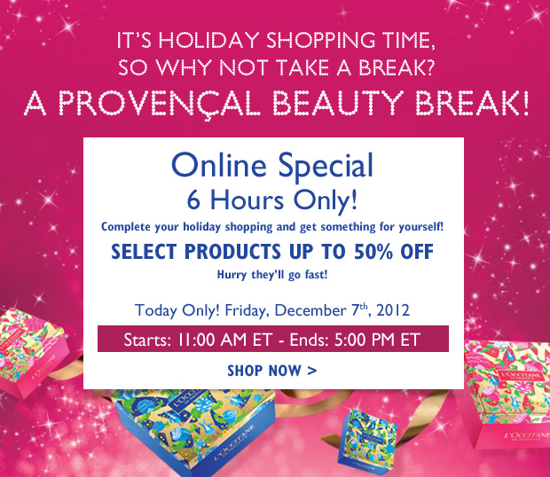 Take a break, A Provencal Beauty Break!  Online Only!  Friday, December 7th, 2012 Select products and limited quantities as much as 50% off!  Starts: 11:00 AM ET  Ends: 5:00 PM ET
