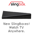 New SlingBoxes! Watch TV Anywhere.