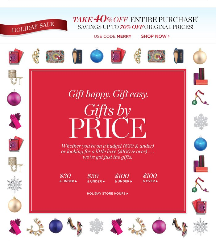 Gift easy. Gift Happy. Gifts by Price. Whether you're on a budget ($30 and under) or looking for a little luxe ($100 and over) . . . we've got just the gifts. Shop gifts by price at talbots.com. Plus, take 40% off entire purchase. Our Holiday Sale includes savings up to 70% off original prices. Use code MERRY.