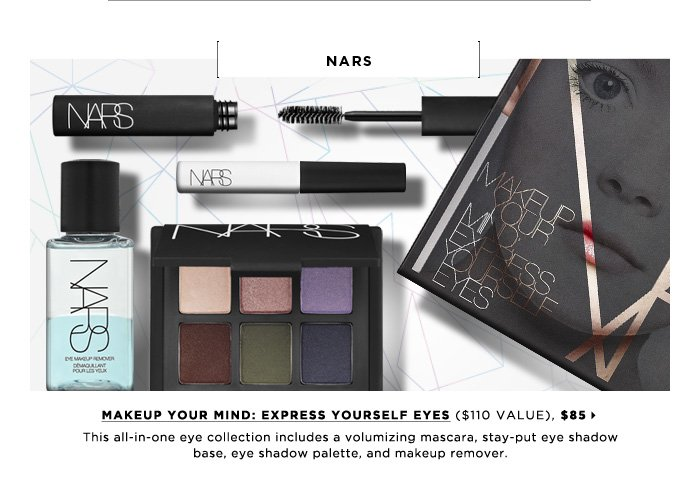 This all-in-one eye collection includes volumizing mascara, stay-put eye shadow base, eye shadow palette, and makeup remover. new . limited edition . ships for free. NARS Makeup Your Mind: Express Yourself Eyes ($110 Value), $85
