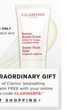 Your extraordinary gift. Get a mini of Clarins' bestselling brightening balm FREE with your online order. Use code CLARINSFB.**