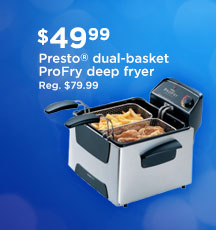 $49.99 Presto(R) dual-basket ProFry deep fryer | Reg. $79.99