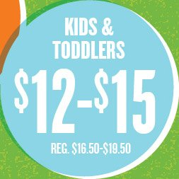 KIDS & TODDLERS $12–$15 REG. $16.50–$19.50