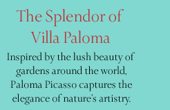 The Splendor of Villa Paloma: Inspired by the lush beauty of gardens around the world, Paloma Picasso captures the elegance of nature's artistry.