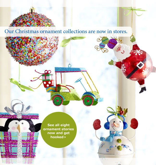 Our Christmas ornament collections are now in stores. See all eight ornament stories now and get hooked
