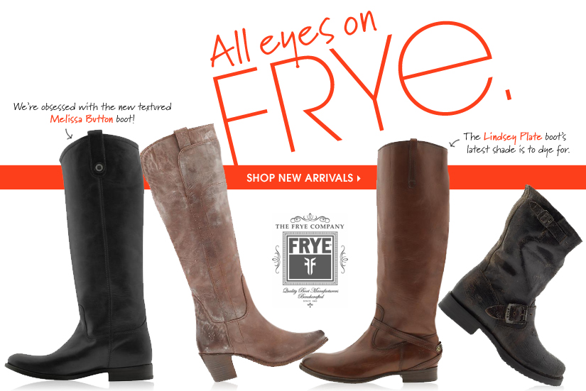 All eyes on FRYE. SHOP NEW ARRIVALS