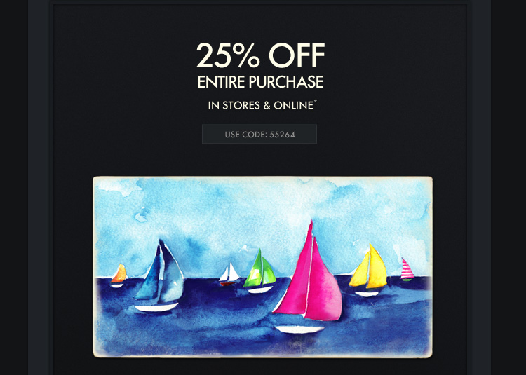 25% OFF ENTIRE PURCHASE IN  STORES & ONLINE*