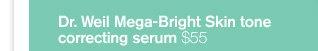 Dr Weil Mega Bright Skin tone correcting serum 55 dollars