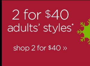 2 for $40 adults' styles* shop 2 for $40