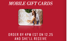 Mobile Gift Cards | Order By 4PM EST On 12.25 And She'll Receive It By Text In Time!
