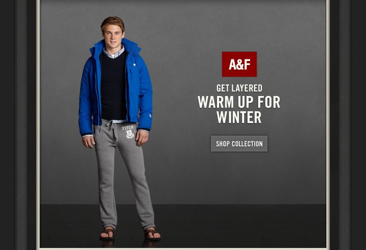 A&F  GET LAYERED WARM UP FOR WINTER  SHOP COLLECTION