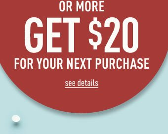 Spend $100 and Get $20 off of your next purchase