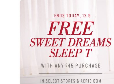 Ends Today, 12.9 | Free Sweet Dreams Sleep T With Any $45 Purchase | In Select Stores & Aerie.com