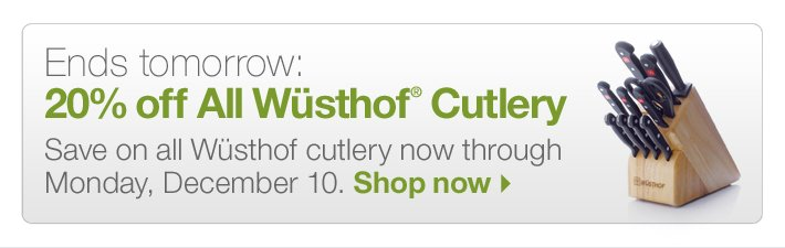 Ends tomorrow: 20% off All  Wüsthof® Cutlery