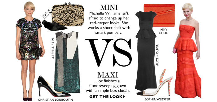 Mini Michelle Williams isn't afraid to change up her red-carpet looks. She works a short shift with smart pumps vs maxi or finishes a floor-sweeping gown with a simple box clutch. GET THE LOOK