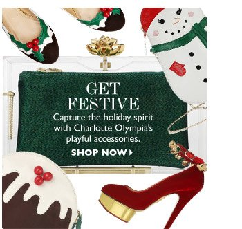 Get festive Capture the holiday spirit with Charlotte Olympia's playful accessories. SHOP NOW