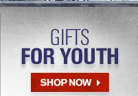 GIFTS FOR YOUTH - SHOP NOW