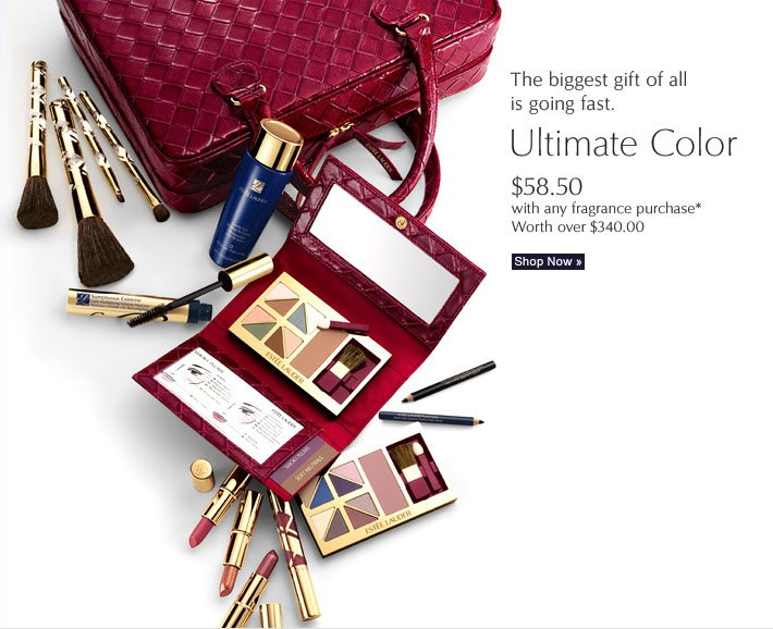The biggest gift of all is going fast.   ULTIMATE COLOR $58.50 with any fragrance purchase*  Worth over $340.00  Shop Now »