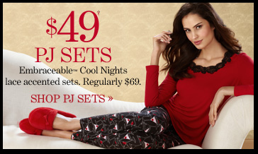 $49 PJ Sets† Embraceable™ Cool Nights lace accented sets. Regularly $69.  SHOP PJ SETS