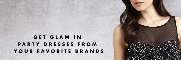 GET GLAM IN PARTY DRESSES FROM YOUR FAVORITE BRANDS