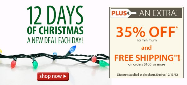 12 Days of Christmas! A New Deal Each Day! PLUS FREE Shipping on orders $100+ & An Extra 35% OFF!