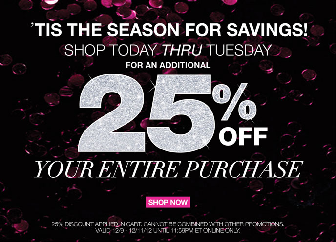 'Tis the Season for Savings! Shop Today thru Tuesday For an Additional 25% Off Your Entire Purchase