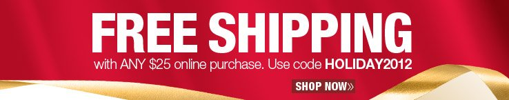 Free Shipping with any $25 online purchase. Use code HOLIDAY2012. Shop Now.