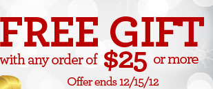 FREE GIFT with any order of $25 or more - Offer ends 12/15/12
