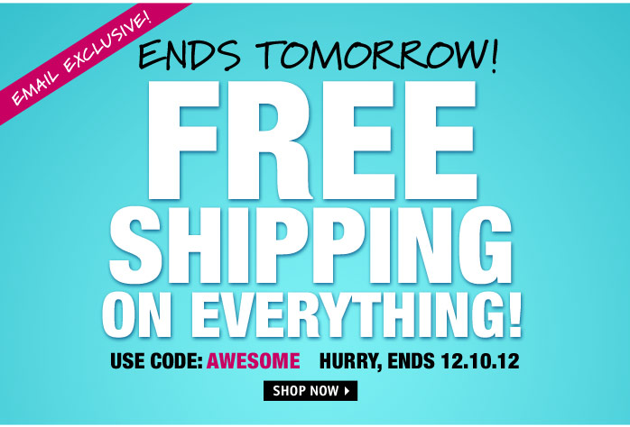 ENDS TOMORROW! FREE SHIPPING ON  EVERYTHING! USE CODE: AWESOME