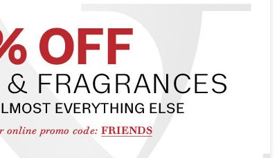 10% off cosmetics & fragrances with online promo code: FRIENDS