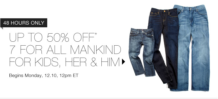 Up to 50% Off* 7 For All Mankind...Shop Now