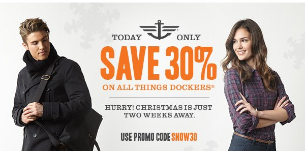 TODAY ONLY! Save 30% off on all things Dockers. Hurry! Christmas is just two weeks away. Use promo code SNOW30 at checkout.
