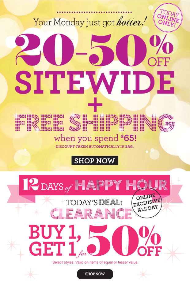 Your Monday just got hotter!  20-50% off sitewide and free shipping when you spend $65! Today online only.  SHOP NOW