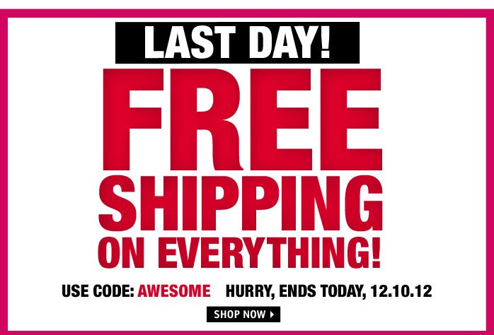 LAST DAY! FREE SHIPPING ON  EVERYTHING! USE CODE: AWESOME