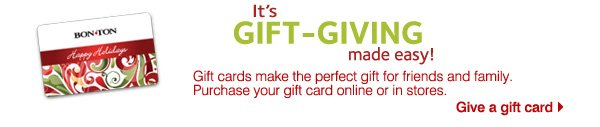 It's gift giving made easy! Gift cards make the  perfect gift for friends and family. Purchase your gift card online or in stores. Give a gift card.