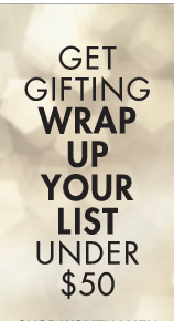 GET GIFTING WRAP UP YOUR LIST UNDER $50